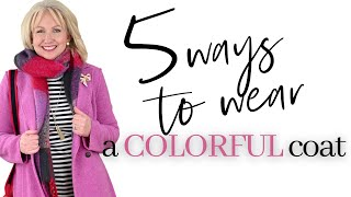 5 Ways to Wear a Colorful Coat || Winter Style Inspiration || Style Over 50