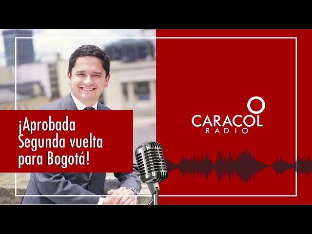 Entrevista Caracol Radio - Aprobada segunda Vuelta para Bogotá