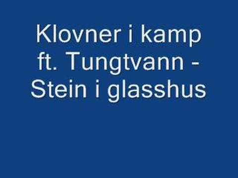 Klovner i kamp ft Tungtvann - Stein i glasshus