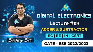 #09 Adder and Subtractor | Digital Electronics By Sujay Sir | EE/EC/IN/CS-IT | GATE ESE 2022/23