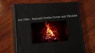 Am Ofen - Rainald Grebe-Cover mit Ukulele