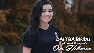 Download lagu DAI TRA RINDU - ONA HETHARUA