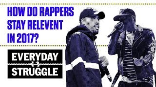 How Do Rappers Stay Relevant in 2017? | Everyday Struggle