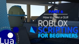 Roblox Scripting For Beginners! How to Make a GUI (Part 6)