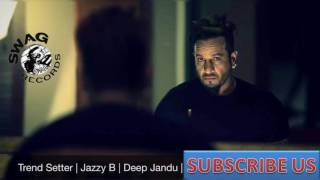 Trend Setter (FULL SONG) Jazzy B | Deep Jandu | Brand New Punjabi Song 2016