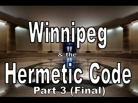 Winnipeg & the Hermetic Code Part 3 (Final)