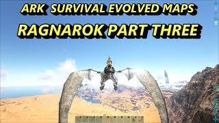 Ark Survival Evolved MAPS - RAGNAROK PART THREE
