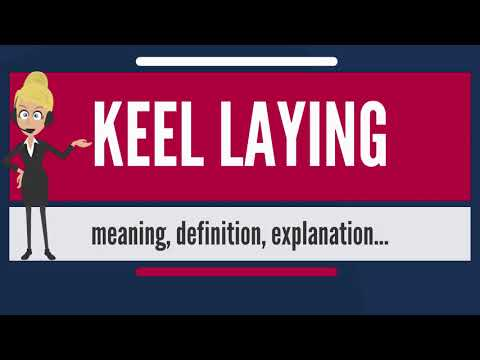 What is KEEL LAYING? What does KEEL LAYING mean? KEEL LAYING meaning, definition & explanation