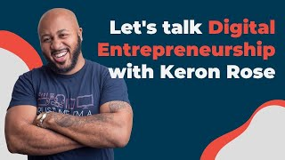 Episode #8: Digital Entrepreneurship w/ Keron Rose