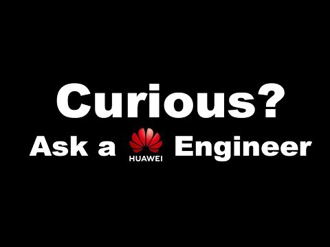 Curious? Ask A Huawei Engineer