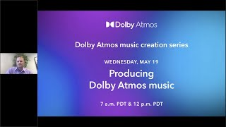 Producing Dolby Atmos music - May 19, 2021 | Dolby Atmos Music Creation Series