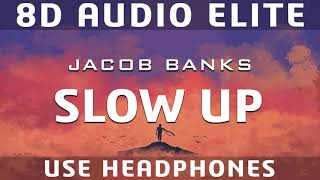 Jacob Banks - Slow Up |8D Audio Elite|