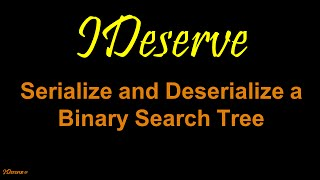 Serialize and Deserialize a Binary Search Tree thumbnail