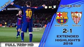 Barcelona vs Sevilla 2-1 [All Goals & Highlights] Super Cup 12-08-2018 - HD