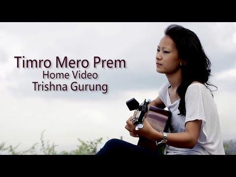 Timro Mero Prem - Trishna Gurung [Home Video]