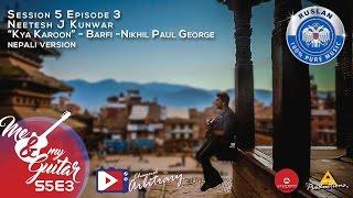 Barfi - Kya Karoon(Nepali Version) - Nikhil Paul George - Neetesh Jung Kunwar - MNMG S05E03