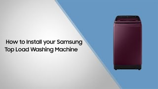 How to install your Samsung Top Load Washing Machine