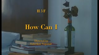 H 3 F - How Can I (Official Music Video)