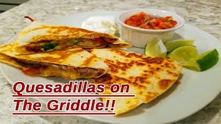 Quesadillas on the Griddle!!!!!