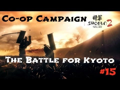 Shogun 2 HD Co-op Campaign Ep15 |The Battle for Kyoto|