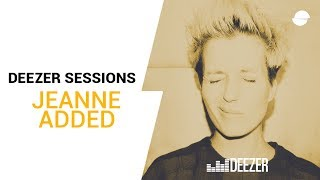 JEANNE ADDED - Live Deezer Session