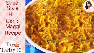 New Hot Garlic Maggi recipe, Masala Maggi Recipe Indian Style, Indian Street Food
