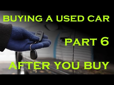 Buying a Used Car - Part 6: After You Buy
