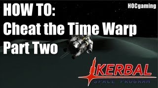 Kerbal Space Program- How To: Cheat The Time Warp (Part 2)