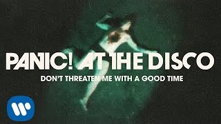 Смотреть клип Panic! At The Disco - Dont Threaten Me With A Good Time
