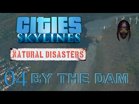 Cities Skylines Natural Disasters :: By The Dam : Part 4 Victory : A Damp End