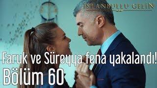 İstanbullu Gelin 60. Bölüm - Faruk ve Süreyya Fena Yakalandı!