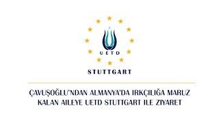 Tekrar Çavuşoğlu'ndan Almanya'da Irkçılığa Maruz Kalan Aileye  UETD Stuttgart ile Ziyaret