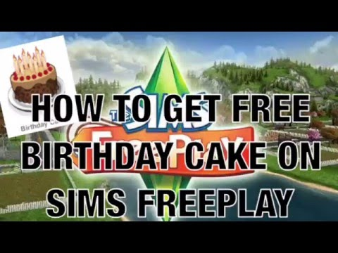The SIMS FREEPLAY HACK: HOW TO GET FREE BIRTHDAY CAKE ON SIMS FREEPLAY!! 2016 NEW UPDATE