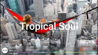 Tropical Soul by Luke Bergs (No Copyright) - Tropical Soul Music for videos