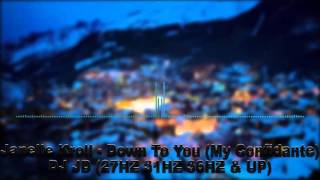 Janelle Kroll - Down To You - DJ JD (27HZ 31HZ 36HZ & UP)