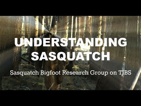Understanding Sasquatch -  Sasquatch Bigfoot Research Group on TJBS