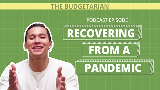 THE BUDGETARIAN PODCAST: RECOVERING FROM A PANDEMIC | Enchong Dee