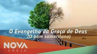NOVA • O evangelho da graça [O Bom Samaritano] • com Bené Gomes