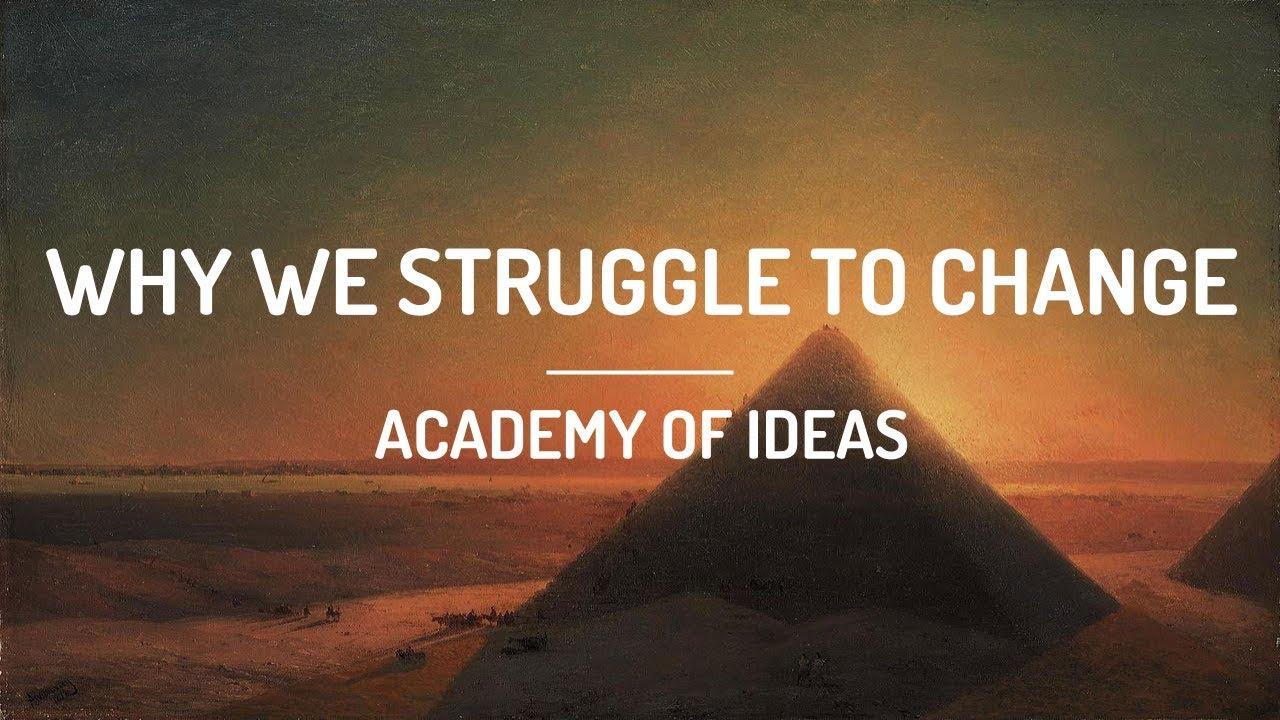 Why We Struggle To Change