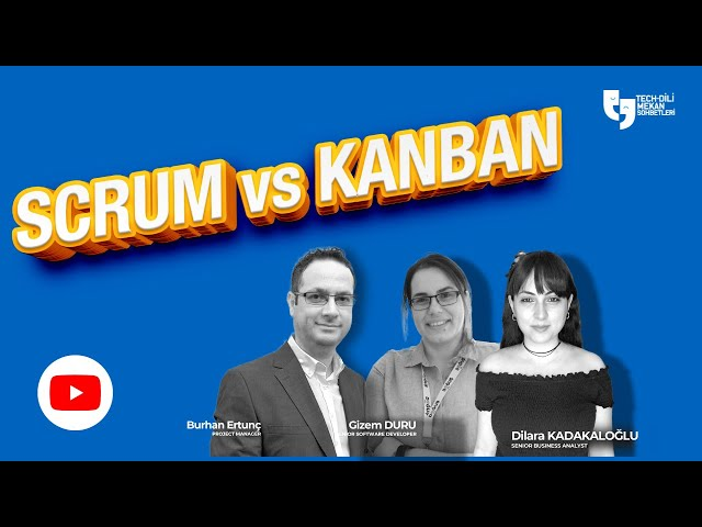 Techdili Mekan Sohbetleri - Scrum vs Kanban