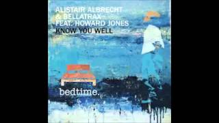 Alistair Albrecht & Bellatrax feat Howard Jones - Know You Well (club mix)
