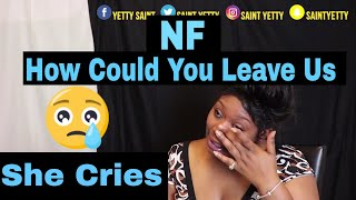 (She Cries) Mom reacts to NF - How Could You Leave Us   Reaction