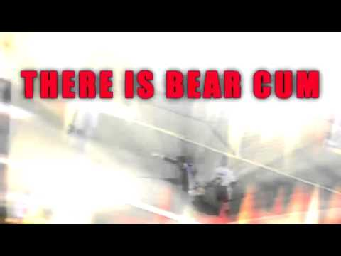 there is bear cum
