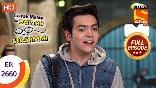 Taarak Mehta Ka Ooltah Chashmah - Ep 2660 - Full Episode - 5th February, 2019