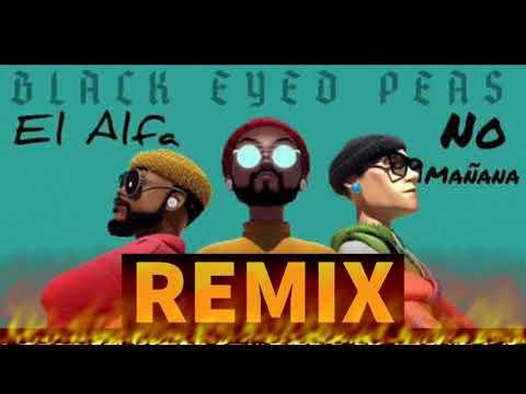 Black Eyed Peas, El Alfa - NO MAÑANA (Remix)
