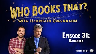 Who Books That? w/ Harrison Greenbaum, Ep. 31: BANACHEK (w/ guests RICHARD TURNER, BOB ARNO, & more)