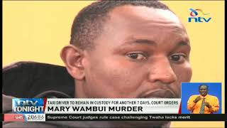 Taxi driver to remain in custody for another seven days over Mary Wambui's murder