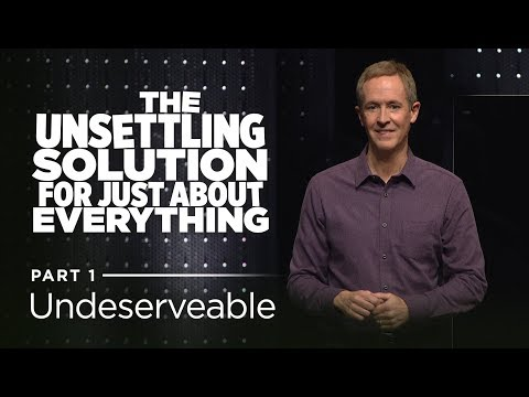 The Unsettling Solution for Just About Everything, Part 1: Undeserveable // Andy Stanley