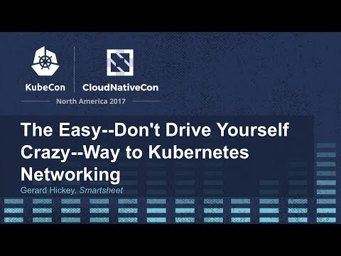 The Easy--Don't Drive Yourself Crazy--Way to Kubernetes Networking [B] - Gerard Hickey