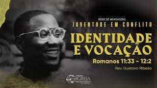 Juventude em Conflito - Identidade e Vocação - Romanos 11:33 - 12:2 | Rev. Gustavo Ribeiro